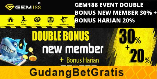 GEM188- DOUBLE BONUS NEW MEMBER 30% + BONUS HARIAN 20%
