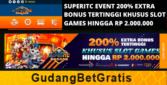 SUPERITC- 200% EXTRA BONUS TERTINGGI KHUSUS SLOT GAMES HINGGA RP 2.000.000