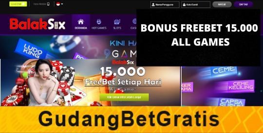 BALAKSIX- BONUS FREEBET 15.000 ALL GAMES